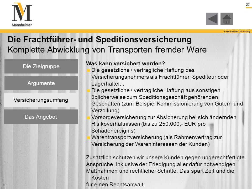 23 © Mannheimer AG Holding Die Zielgruppe Argumente Versicherungsumfang Das Angebot Die Frachtführer- und Speditionsversicherung Komplette Abwicklung