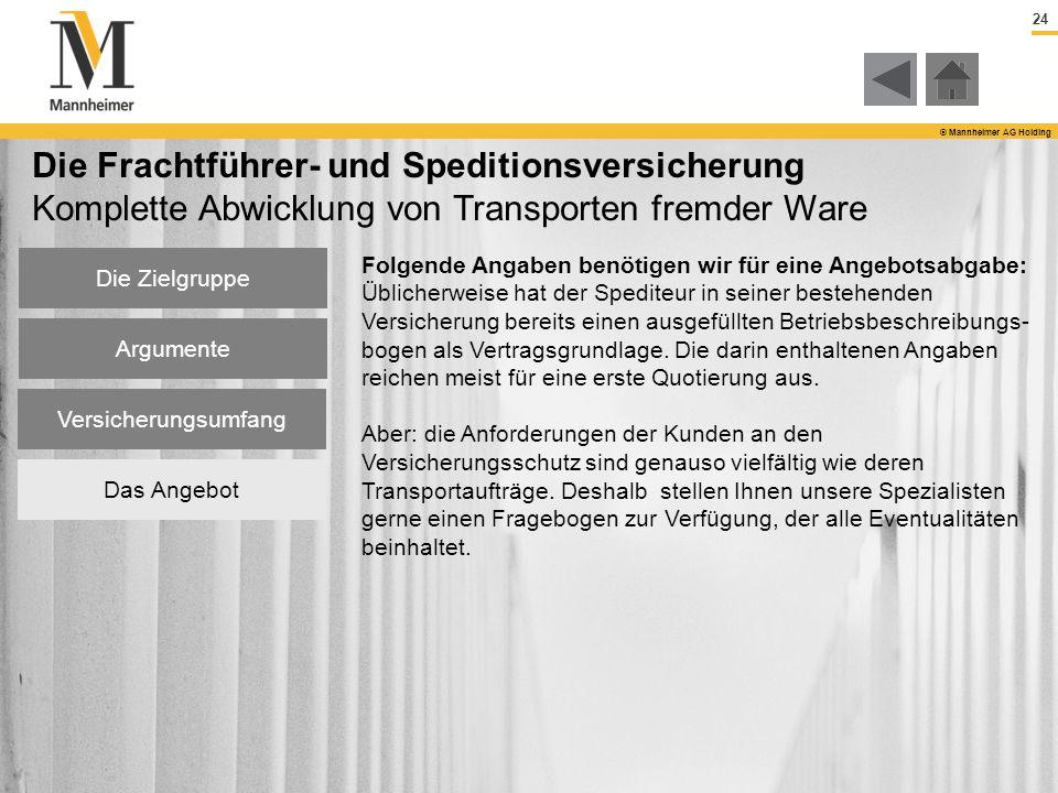 24 © Mannheimer AG Holding Die Zielgruppe Argumente Versicherungsumfang Das Angebot Die Frachtführer- und Speditionsversicherung Komplette Abwicklung