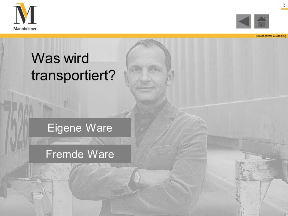 3 © Mannheimer AG Holding Eigene Ware Fremde Ware Was wird transportiert?