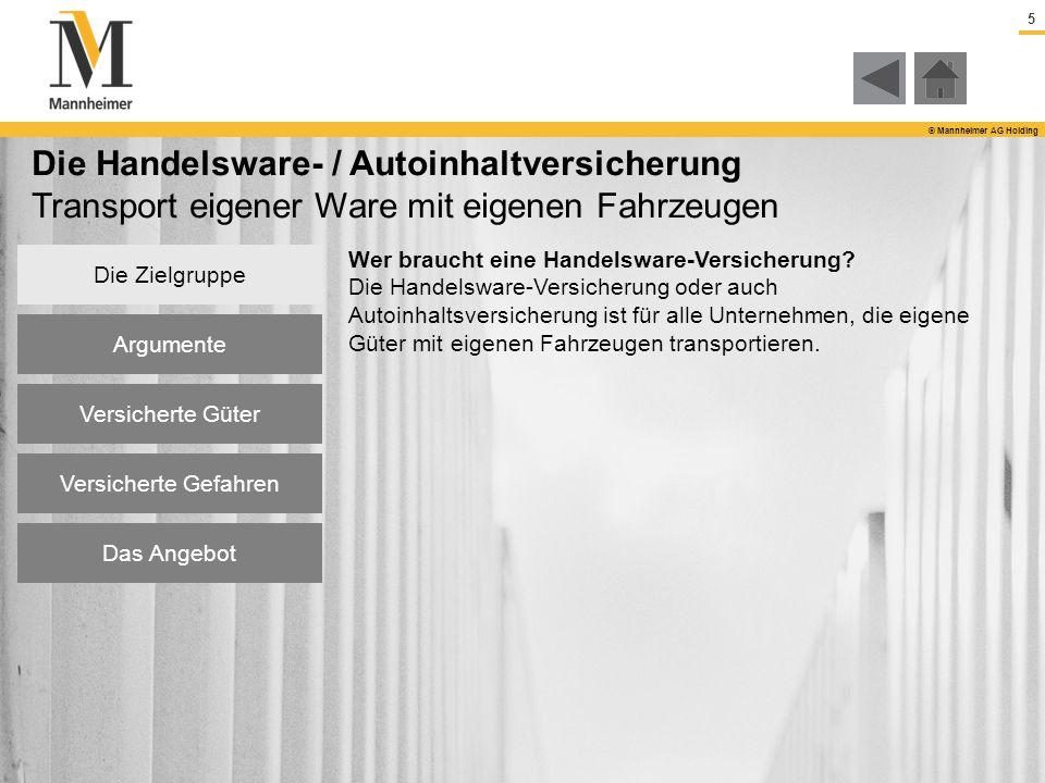 6 © Mannheimer AG Holding Die Handelsware- / Autoinhaltversicherung Transport eigener Ware mit eigenen Fahrzeugen Weshalb eine Handels-Warenversicherung benötigt wird: Täglich werden durch einen Verkehrsunfall Güter zerstört.