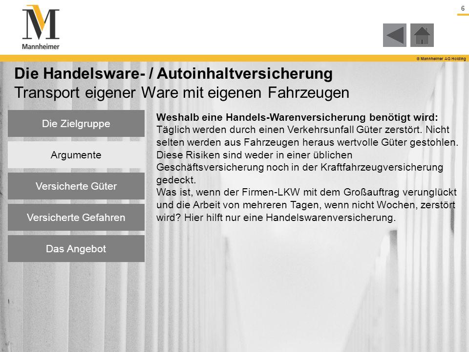 6 © Mannheimer AG Holding Die Handelsware- / Autoinhaltversicherung Transport eigener Ware mit eigenen Fahrzeugen Weshalb eine Handels-Warenversicheru