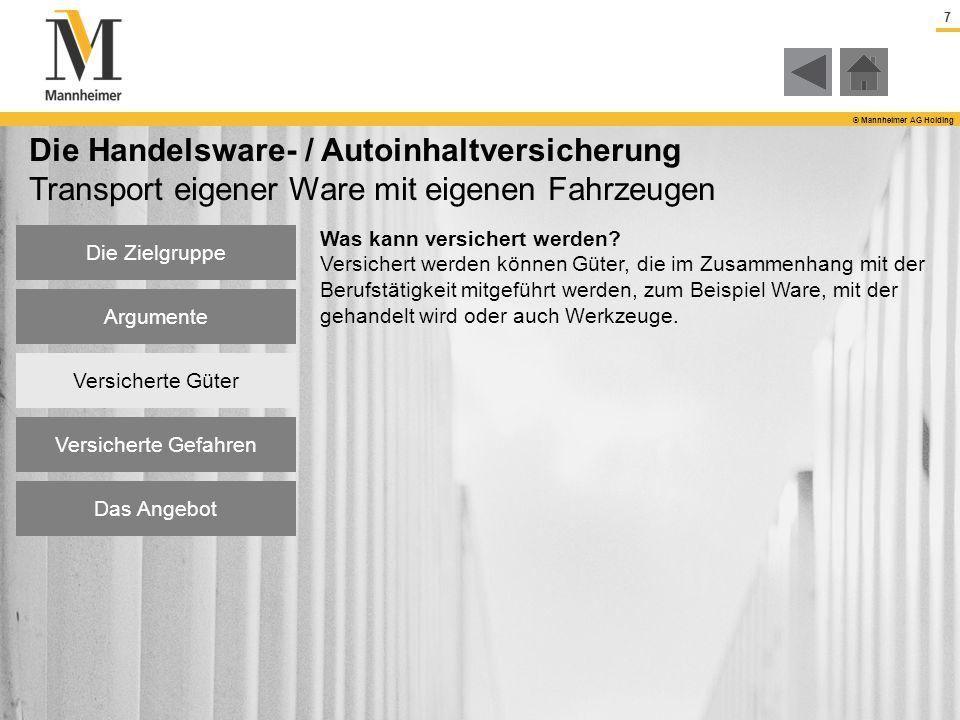 7 © Mannheimer AG Holding Die Handelsware- / Autoinhaltversicherung Transport eigener Ware mit eigenen Fahrzeugen Was kann versichert werden? Versiche