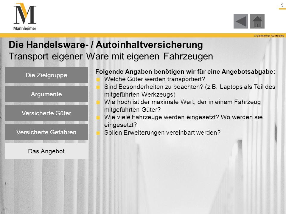 9 © Mannheimer AG Holding Die Handelsware- / Autoinhaltversicherung Transport eigener Ware mit eigenen Fahrzeugen Folgende Angaben benötigen wir für e
