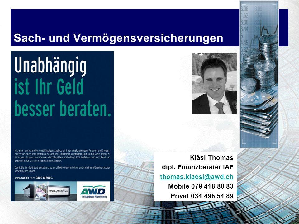 Kläsi Thomas dipl. Finanzberater IAF thomas.klaesi@awd.ch Mobile 079 418 80 83 Privat 034 496 54 89 Sach- und Vermögensversicherungen