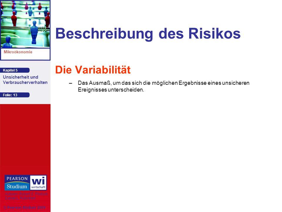 Kapitel 5 Mikroökonomie Autoren: Robert S. Pindyck Daniel L. Rubinfeld Unsicherheit und Verbraucherverhalten © Pearson Studium 2009 Folie: 13 Beschrei