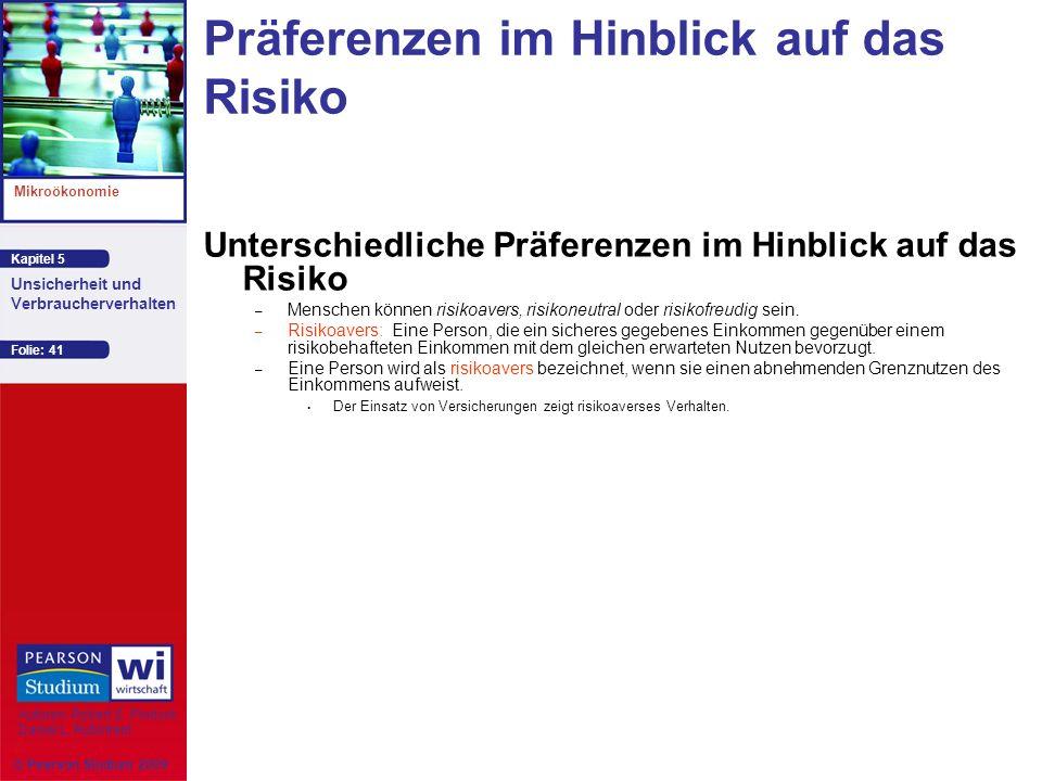 Kapitel 5 Mikroökonomie Autoren: Robert S. Pindyck Daniel L. Rubinfeld Unsicherheit und Verbraucherverhalten © Pearson Studium 2009 Folie: 41 Präferen