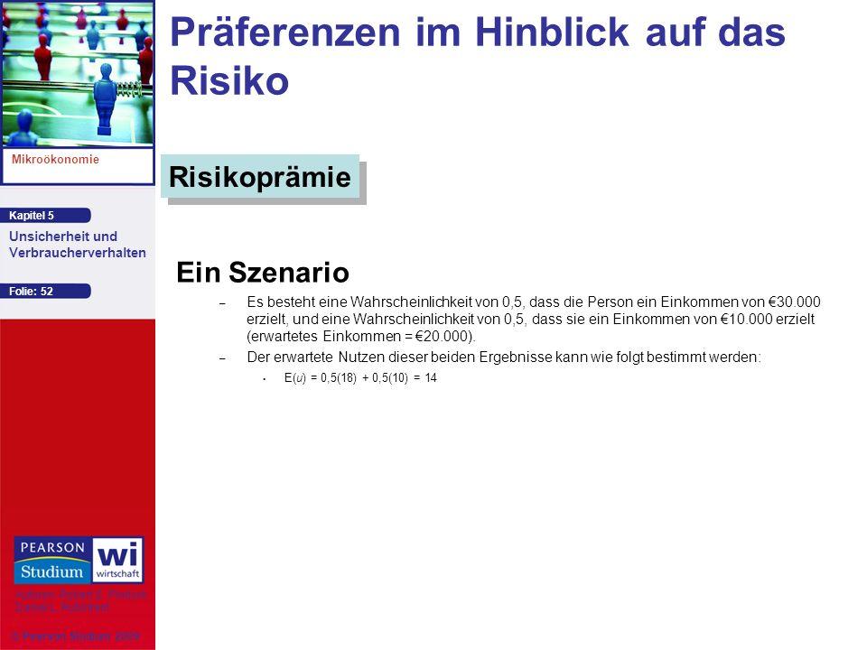 Kapitel 5 Mikroökonomie Autoren: Robert S. Pindyck Daniel L. Rubinfeld Unsicherheit und Verbraucherverhalten © Pearson Studium 2009 Folie: 52 Präferen