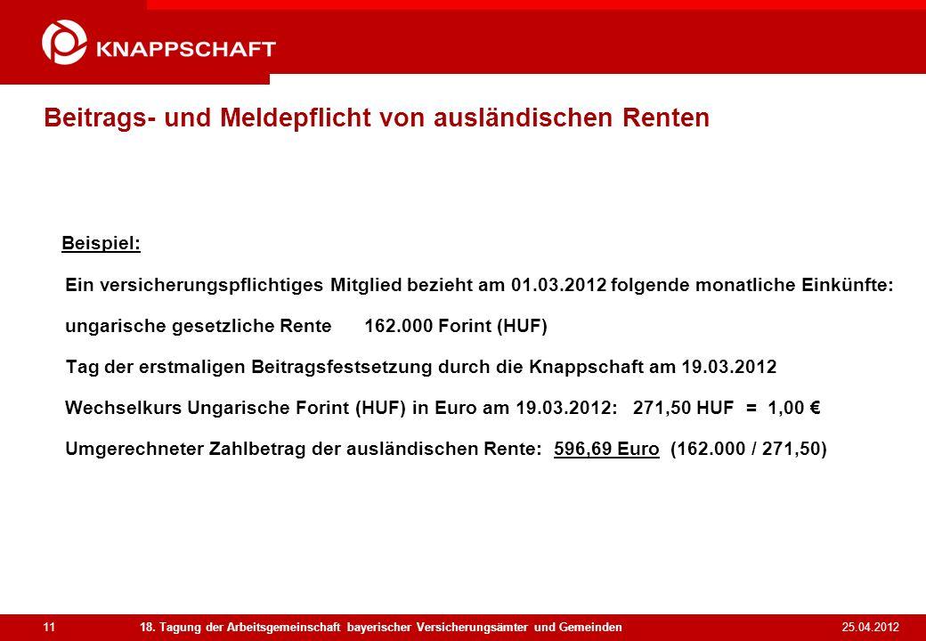 11 25.04.2012 18. Tagung der Arbeitsgemeinschaft bayerischer Versicherungsämter und Gemeinden Beitrags- und Meldepflicht von ausländischen Renten Beis
