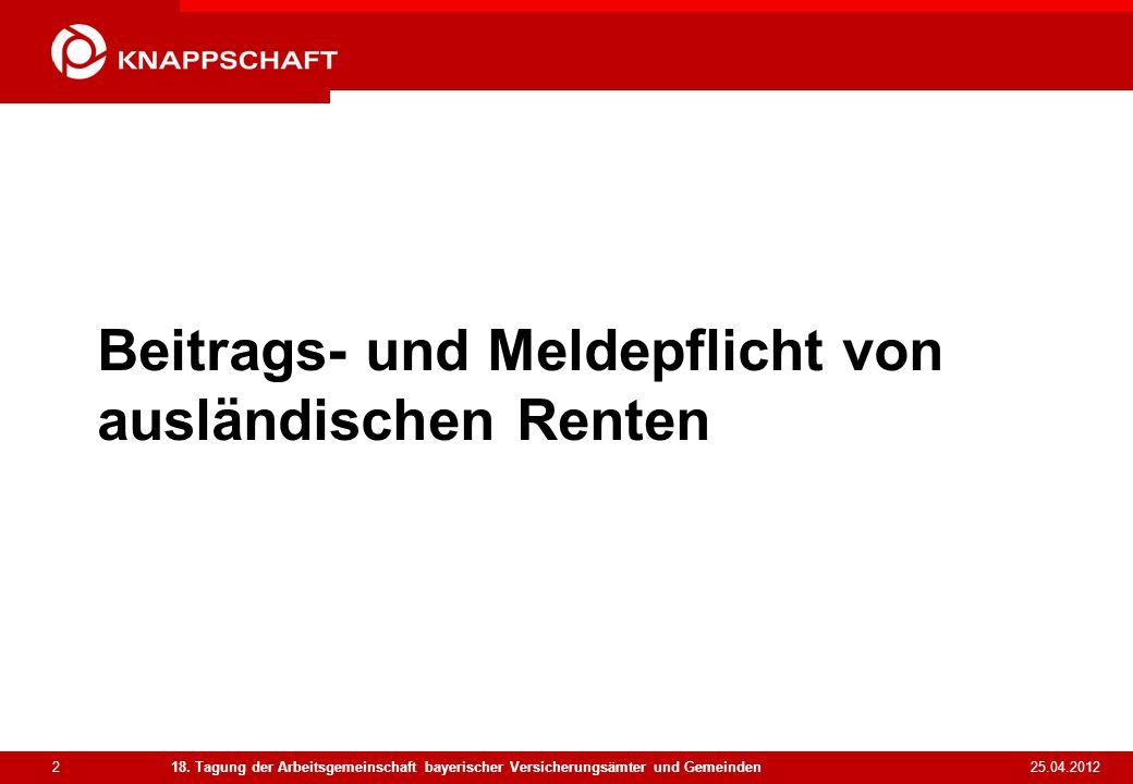 2 25.04.2012 18. Tagung der Arbeitsgemeinschaft bayerischer Versicherungsämter und Gemeinden Beitrags- und Meldepflicht von ausländischen Renten