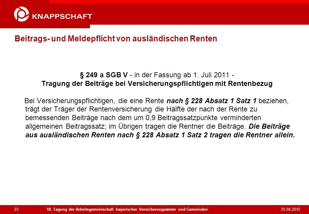 23 25.04.2012 18. Tagung der Arbeitsgemeinschaft bayerischer Versicherungsämter und Gemeinden Beitrags- und Meldepflicht von ausländischen Renten § 24
