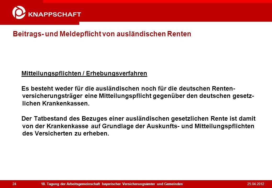 24 25.04.2012 18. Tagung der Arbeitsgemeinschaft bayerischer Versicherungsämter und Gemeinden Beitrags- und Meldepflicht von ausländischen Renten Mitt