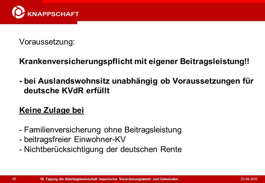 29 25.04.2012 18. Tagung der Arbeitsgemeinschaft bayerischer Versicherungsämter und Gemeinden Voraussetzung: Krankenversicherungspflicht mit eigener B