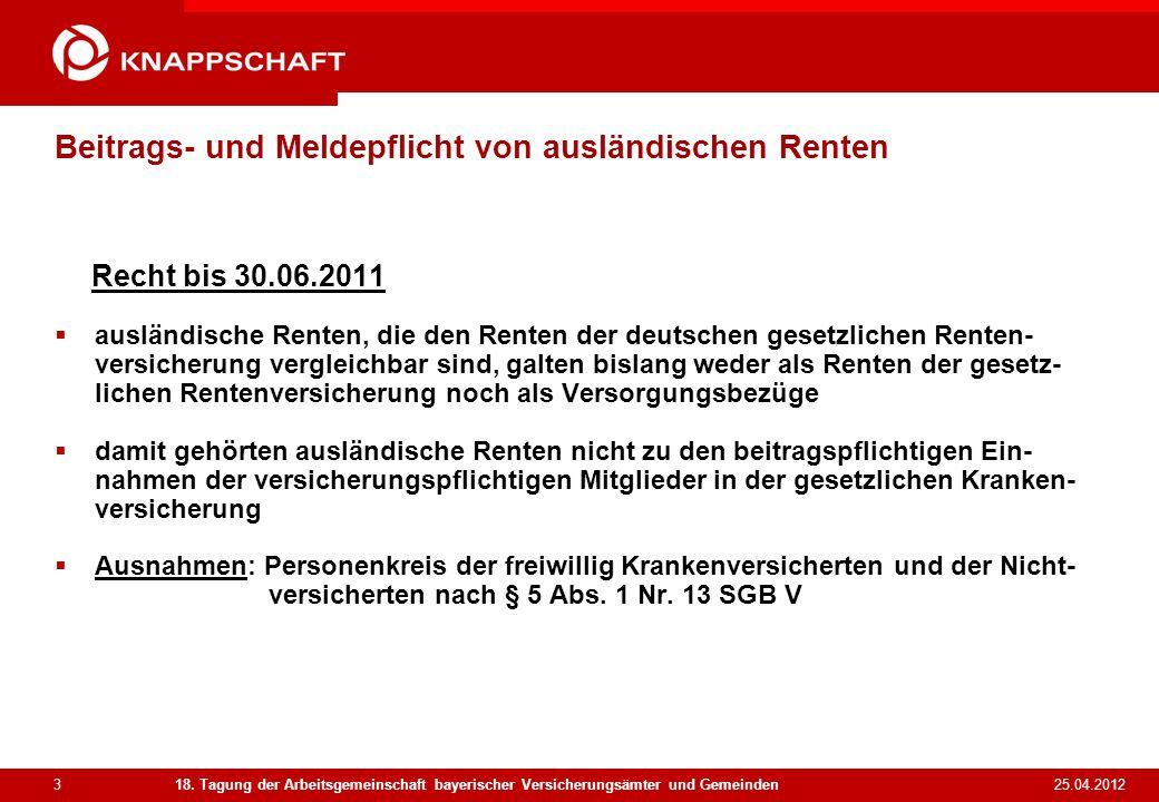 3 25.04.2012 18. Tagung der Arbeitsgemeinschaft bayerischer Versicherungsämter und Gemeinden Beitrags- und Meldepflicht von ausländischen Renten Recht