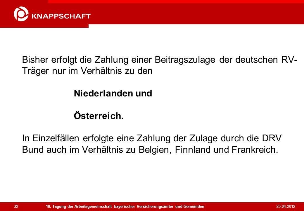 32 25.04.2012 18. Tagung der Arbeitsgemeinschaft bayerischer Versicherungsämter und Gemeinden Bisher erfolgt die Zahlung einer Beitragszulage der deut