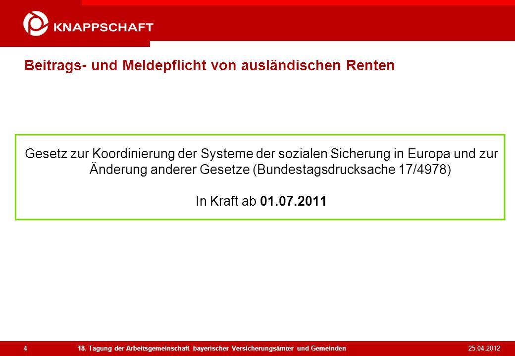 4 25.04.2012 18. Tagung der Arbeitsgemeinschaft bayerischer Versicherungsämter und Gemeinden Beitrags- und Meldepflicht von ausländischen Renten Geset