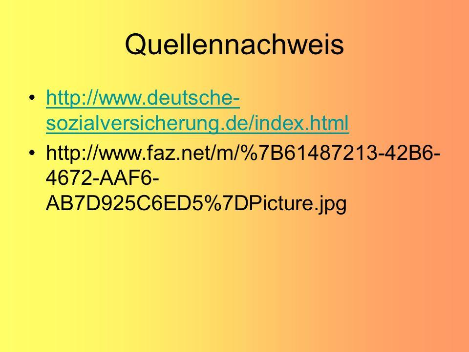 Quellennachweis http://www.deutsche- sozialversicherung.de/index.htmlhttp://www.deutsche- sozialversicherung.de/index.html http://www.faz.net/m/%7B614