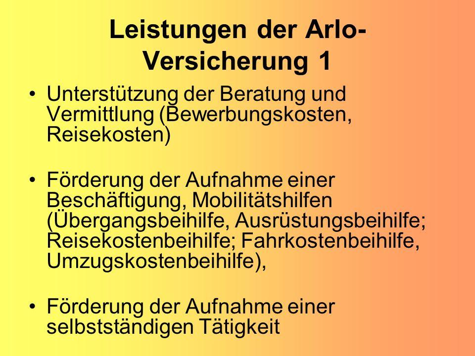 Leistungen der Arlo- Versicherung 1 Unterstützung der Beratung und Vermittlung (Bewerbungskosten, Reisekosten) Förderung der Aufnahme einer Beschäftig