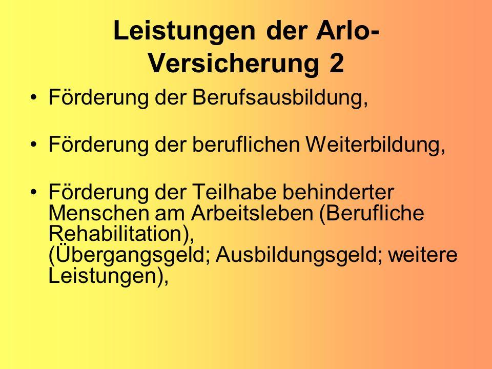 Leistungen der Arlo- Versicherung 2 Förderung der Berufsausbildung, Förderung der beruflichen Weiterbildung, Förderung der Teilhabe behinderter Mensch