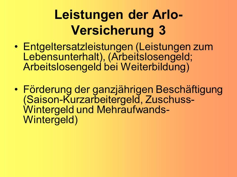Leistungen der Arlo- Versicherung 3 Entgeltersatzleistungen (Leistungen zum Lebensunterhalt), (Arbeitslosengeld; Arbeitslosengeld bei Weiterbildung) F