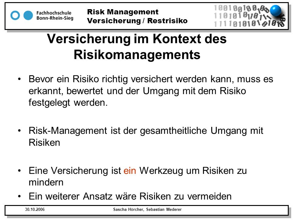 Risk Management Versicherung / Restrisiko 30.10.2006Sascha Hörcher, Sebastian Mederer Versicherung im Kontext des Risikomanagements Bevor ein Risiko r