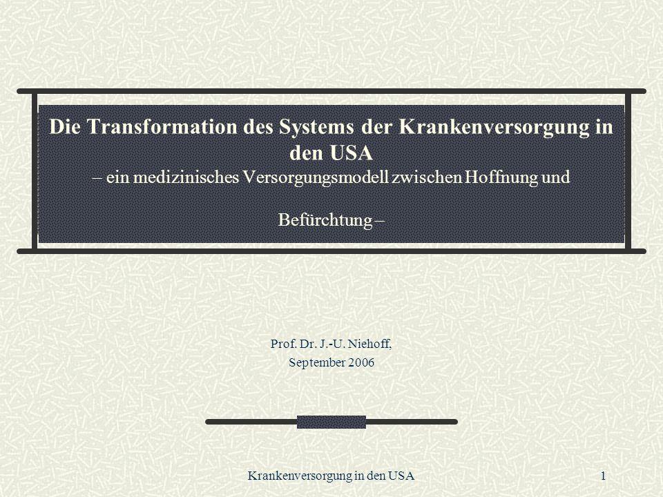 Krankenversorgung in den USA1 Die Transformation des Systems der Krankenversorgung in den USA – ein medizinisches Versorgungsmodell zwischen Hoffnung und Befürchtung – Prof.