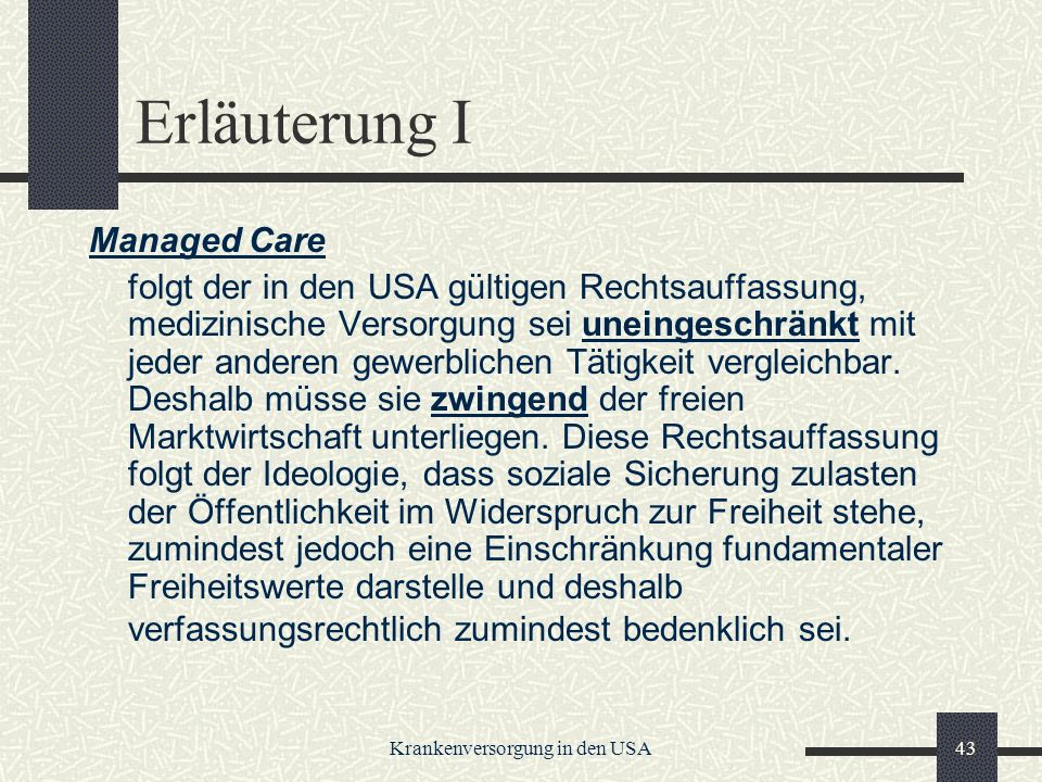 Krankenversorgung in den USA43 Erläuterung I Managed Care folgt der in den USA gültigen Rechtsauffassung, medizinische Versorgung sei uneingeschränkt mit jeder anderen gewerblichen Tätigkeit vergleichbar.
