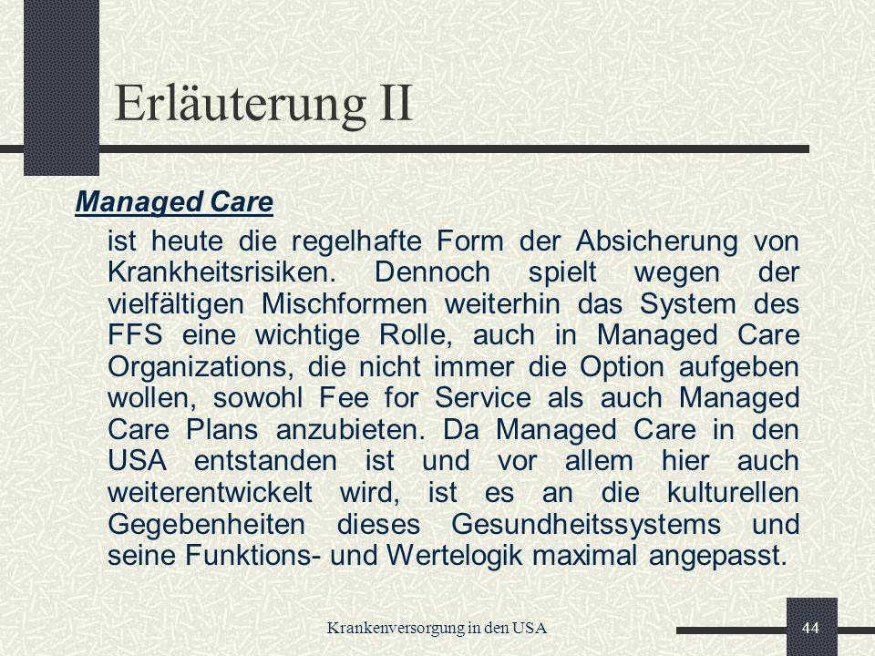 Krankenversorgung in den USA44 Erläuterung II Managed Care ist heute die regelhafte Form der Absicherung von Krankheitsrisiken.