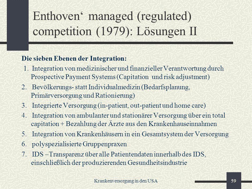 Krankenversorgung in den USA59 Enthoven managed (regulated) competition (1979): Lösungen II Die sieben Ebenen der Integration: 1.