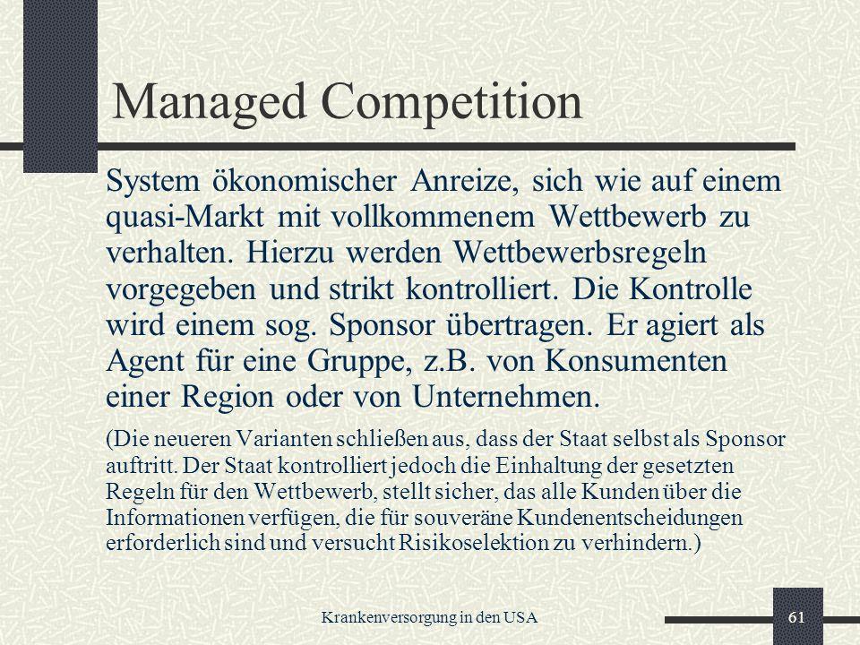 Krankenversorgung in den USA61 Managed Competition System ökonomischer Anreize, sich wie auf einem quasi-Markt mit vollkommenem Wettbewerb zu verhalten.