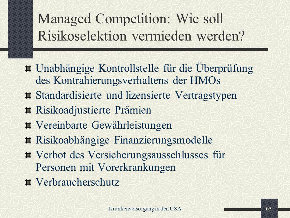 Krankenversorgung in den USA63 Managed Competition: Wie soll Risikoselektion vermieden werden.