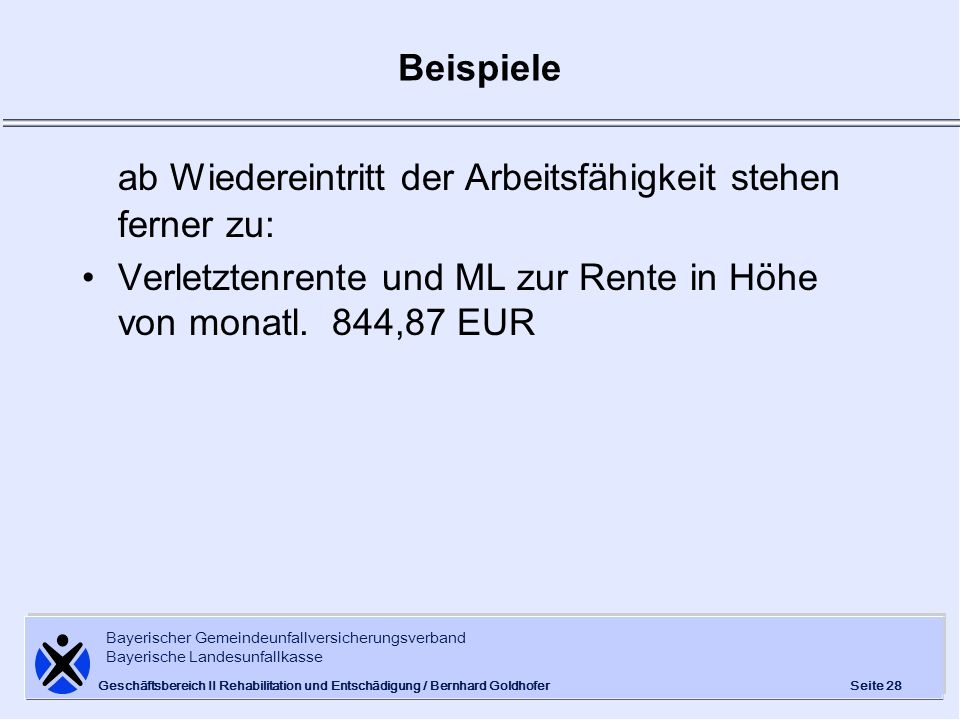 Bayerischer Gemeindeunfallversicherungsverband Bayerische Landesunfallkasse Seite 28 Geschäftsbereich II Rehabilitation und Entschädigung / Bernhard G