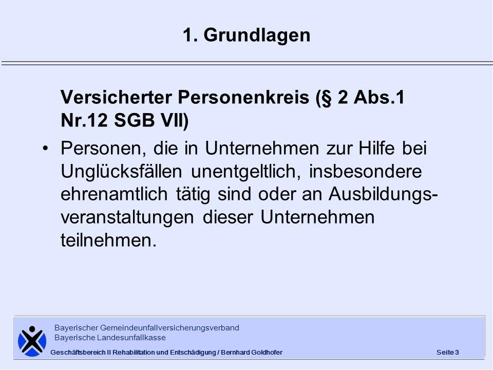 Bayerischer Gemeindeunfallversicherungsverband Bayerische Landesunfallkasse Seite 4 Geschäftsbereich II Rehabilitation und Entschädigung / Bernhard Goldhofer 1.