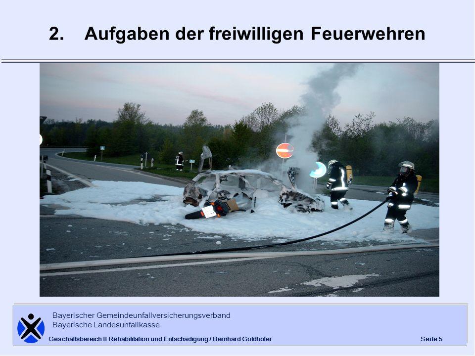 Bayerischer Gemeindeunfallversicherungsverband Bayerische Landesunfallkasse Seite 6 Geschäftsbereich II Rehabilitation und Entschädigung / Bernhard Goldhofer Unterscheidung nach dem Bayerischen Feuerwehrgesetz (BayFwG)