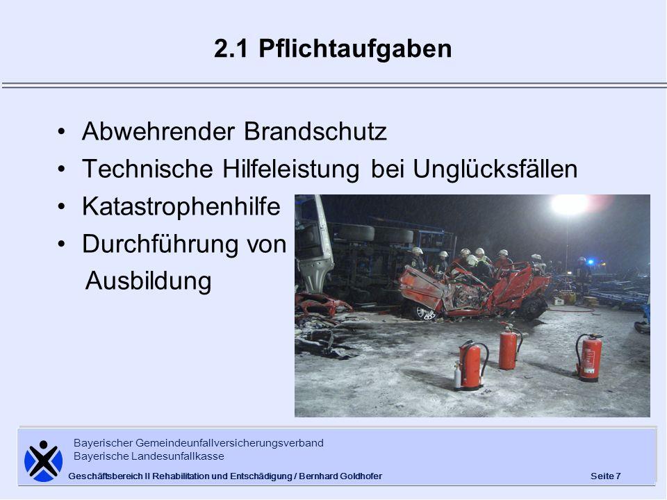 Bayerischer Gemeindeunfallversicherungsverband Bayerische Landesunfallkasse Seite 7 Geschäftsbereich II Rehabilitation und Entschädigung / Bernhard Go