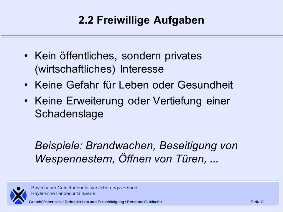 Bayerischer Gemeindeunfallversicherungsverband Bayerische Landesunfallkasse Seite 8 Geschäftsbereich II Rehabilitation und Entschädigung / Bernhard Go