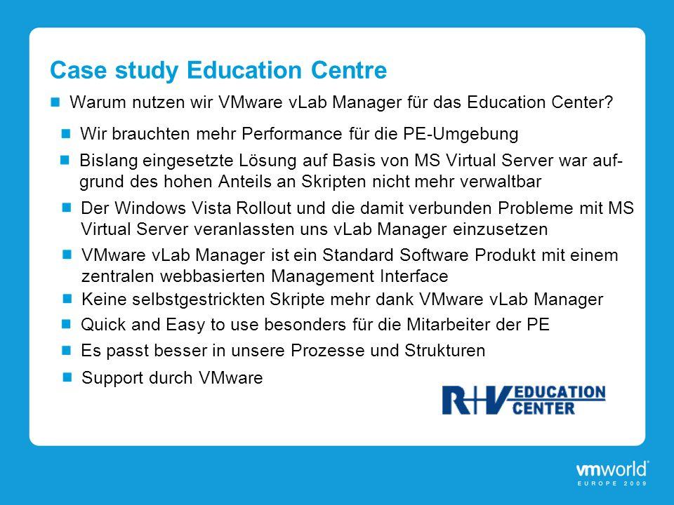 Case study Education Centre Warum nutzen wir VMware vLab Manager für das Education Center? Wir brauchten mehr Performance für die PE-Umgebung Bislang