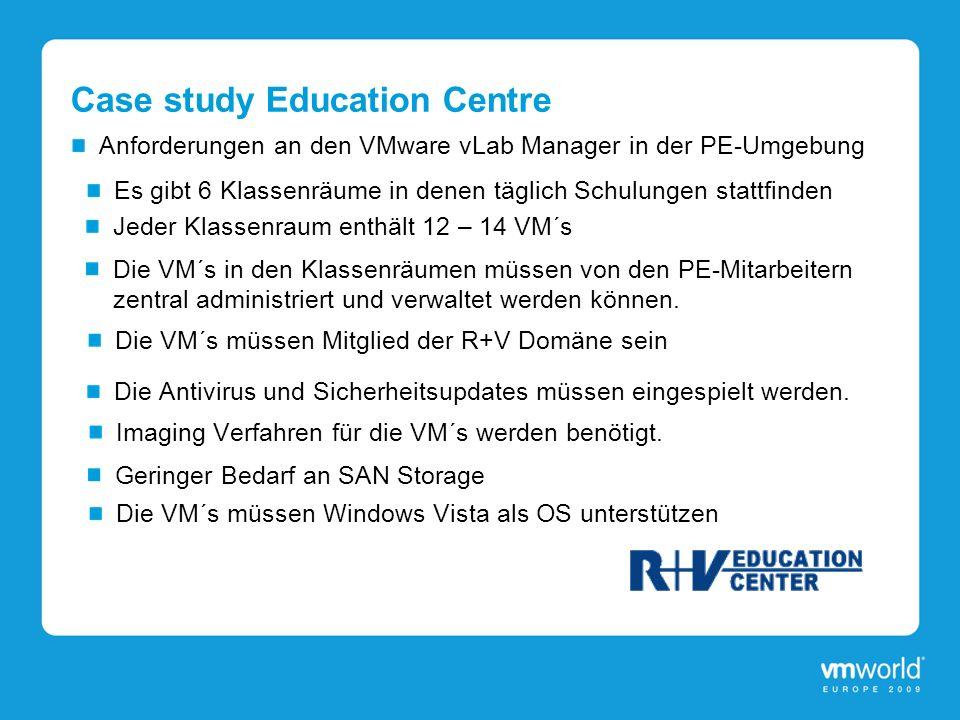 Case study Education Centre Anforderungen an den VMware vLab Manager in der PE-Umgebung Es gibt 6 Klassenräume in denen täglich Schulungen stattfinden