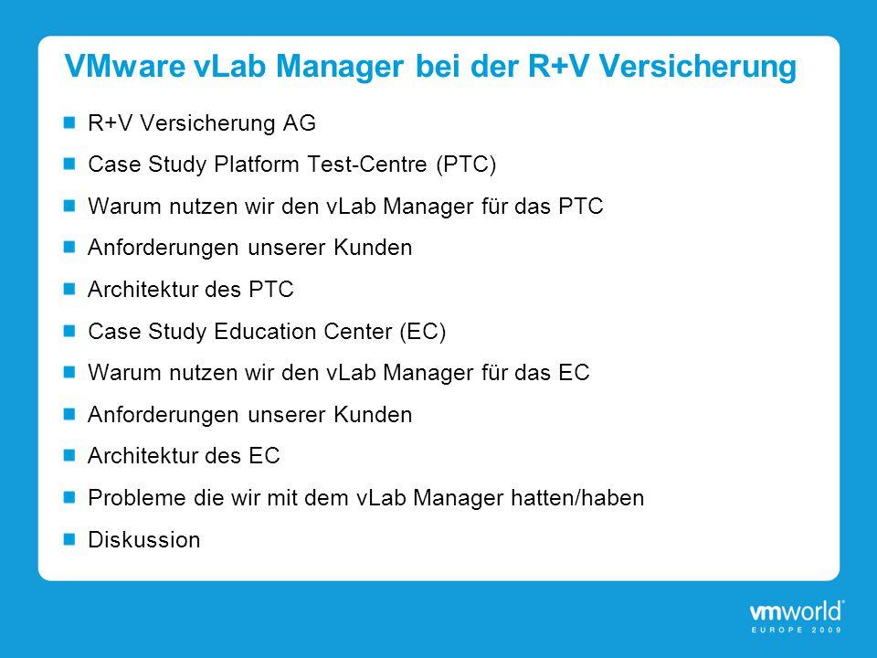 VMware vLab Manager bei der R+V Versicherung R+V Versicherung AG Case Study Platform Test-Centre (PTC) Warum nutzen wir den vLab Manager für das PTC A