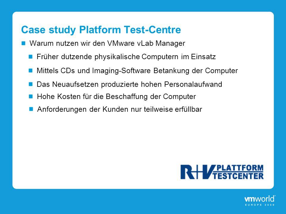 Case study Platform Test-Centre Warum nutzen wir den VMware vLab Manager Früher dutzende physikalische Computern im Einsatz Das Neuaufsetzen produzier