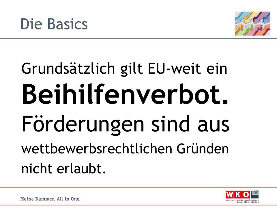 Die Basics Grundsätzlich gilt EU-weit ein Beihilfenverbot.