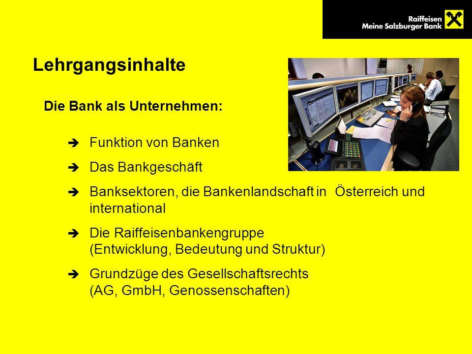 Lehrgangsinhalte Die Bank als Unternehmen: Funktion von Banken Das Bankgeschäft Banksektoren, die Bankenlandschaft in Österreich und international Die