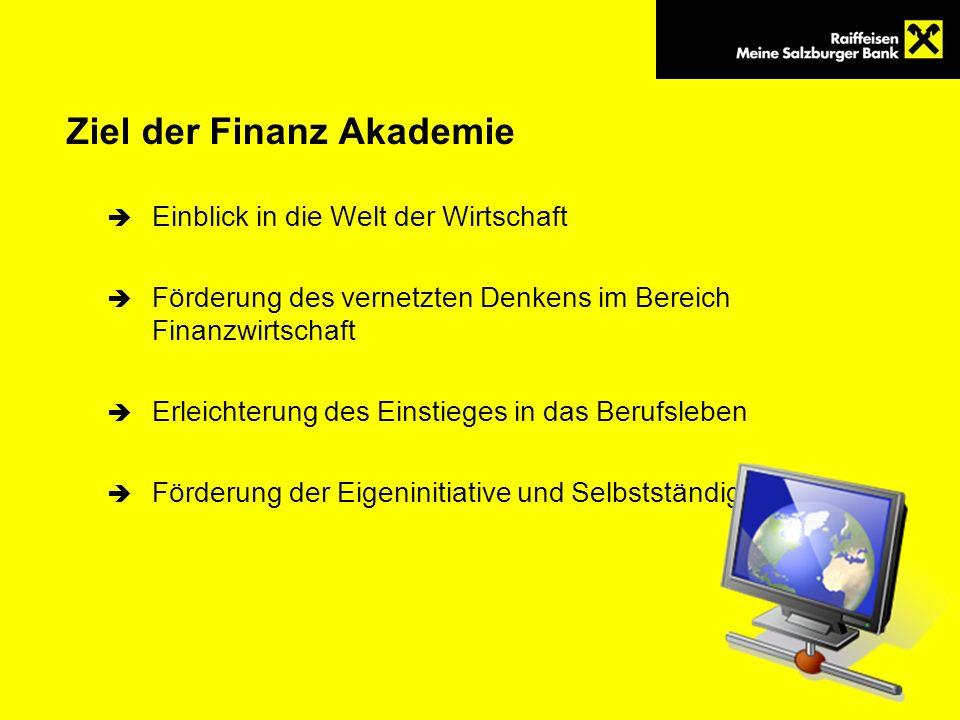 Ziel der Finanz Akademie Einblick in die Welt der Wirtschaft Förderung des vernetzten Denkens im Bereich Finanzwirtschaft Erleichterung des Einstieges in das Berufsleben Förderung der Eigeninitiative und Selbstständigkeit