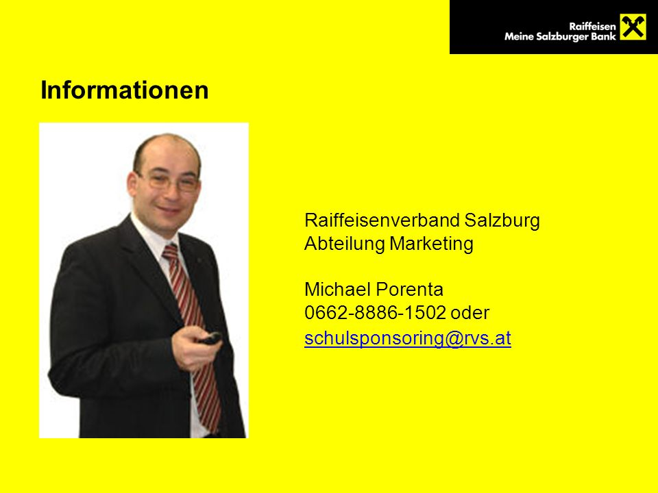Informationen Raiffeisenverband Salzburg Abteilung Marketing Michael Porenta 0662-8886-1502 oder schulsponsoring@rvs.at