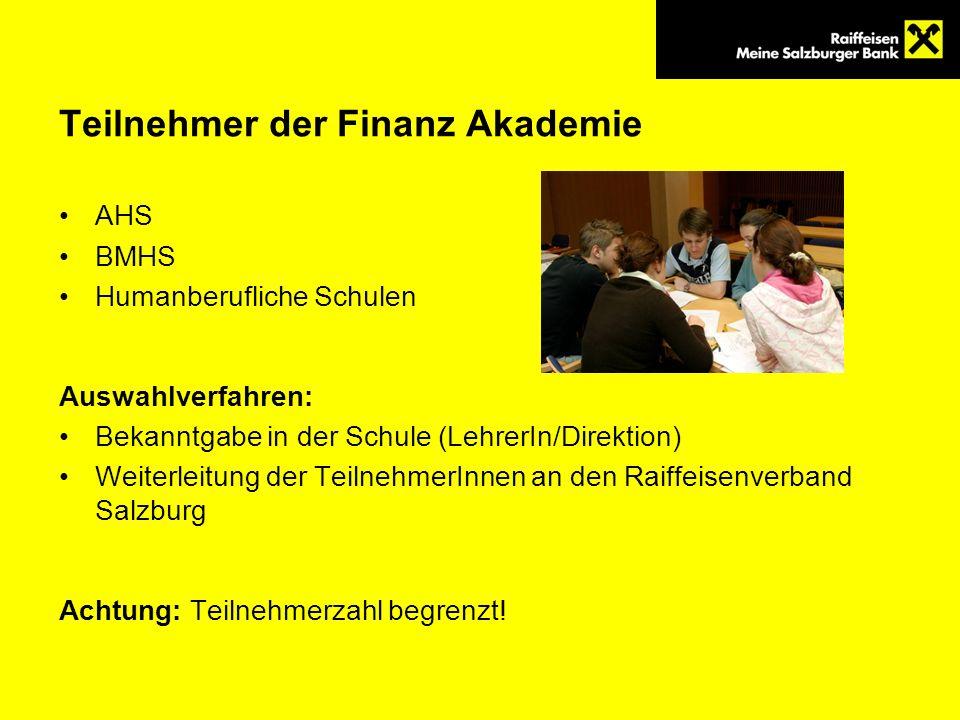 Teilnehmer der Finanz Akademie AHS BMHS Humanberufliche Schulen Auswahlverfahren: Bekanntgabe in der Schule (LehrerIn/Direktion) Weiterleitung der Tei
