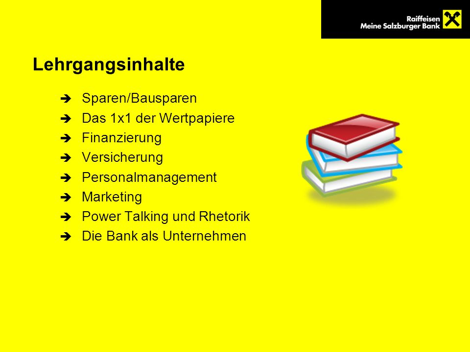 Lehrgangsinhalte Sparen/Bausparen Das 1x1 der Wertpapiere Finanzierung Versicherung Personalmanagement Marketing Power Talking und Rhetorik Die Bank a