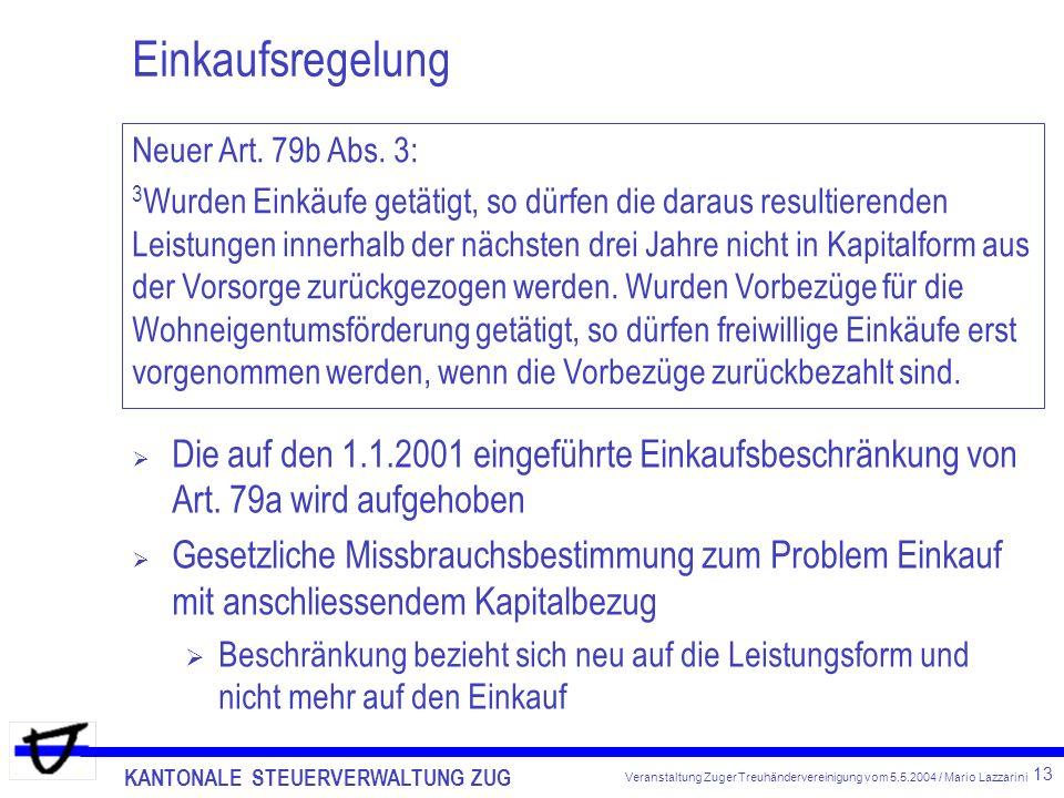 KANTONALE STEUERVERWALTUNG ZUG 13 Veranstaltung Zuger Treuhändervereinigung vom 5.5.2004 / Mario Lazzarini Einkaufsregelung Die auf den 1.1.2001 eingeführte Einkaufsbeschränkung von Art.