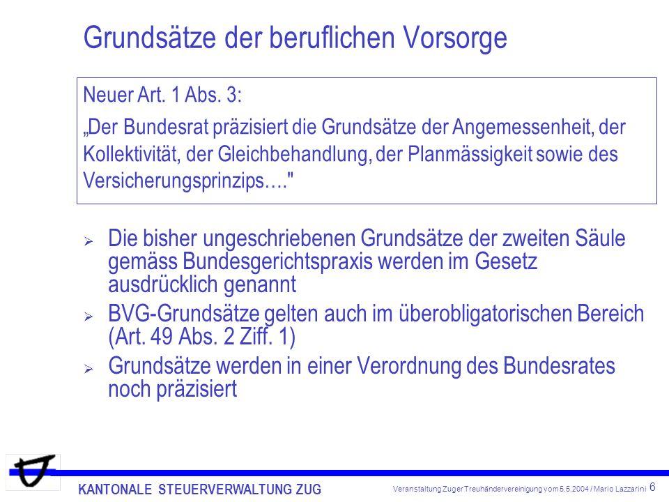 KANTONALE STEUERVERWALTUNG ZUG 7 Veranstaltung Zuger Treuhändervereinigung vom 5.5.2004 / Mario Lazzarini Versicherbarer Lohn, versicherbares Einkommen BVG-Beiträge dürfen nur auf Einkommen bezahlt werden, auf denen auch AHV-Beiträge entrichtet werden Auslegungsfragen bei Selbständigerwerbenden: Einkommen gemäss Art.