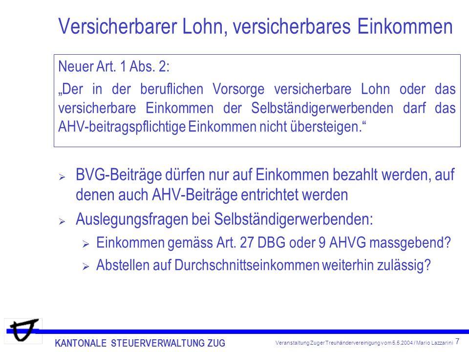 KANTONALE STEUERVERWALTUNG ZUG 8 Veranstaltung Zuger Treuhändervereinigung vom 5.5.2004 / Mario Lazzarini Versicherbarer Lohn, versicherbares Einkommen Absolute Obergrenze des versicherbaren Lohnes bei Fr.