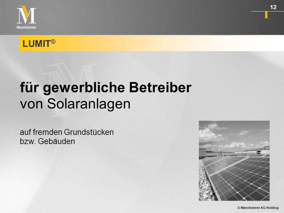 © Mannheimer AG Holding 13 LUMIT ® -Sach-Versicherung Als gewerblicher Betreiber einer Solaranlage haben Sie in der Regel fremde Grundstücke, Dachflächen oder Gebäudefassaden angemietet.