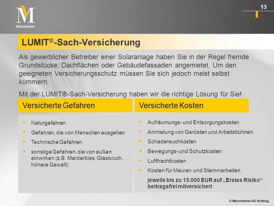 © Mannheimer AG Holding 14 LUMIT ® -Ausfallkosten-Versicherung versicherte Sachen Photovoltaikanlagen Deckungsumfang Die LUMIT ® - Ausfallkosten-Versicherung übernimmt die aufgrund eines Sachschadens entgangene Einspeisevergütung des Gesetzgebers.